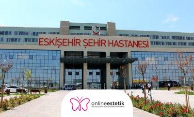 Eskişehir Şehir Hastanesi Estetik Operasyonları